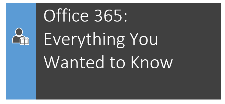 Office 365 - Everything You Wanted to Know